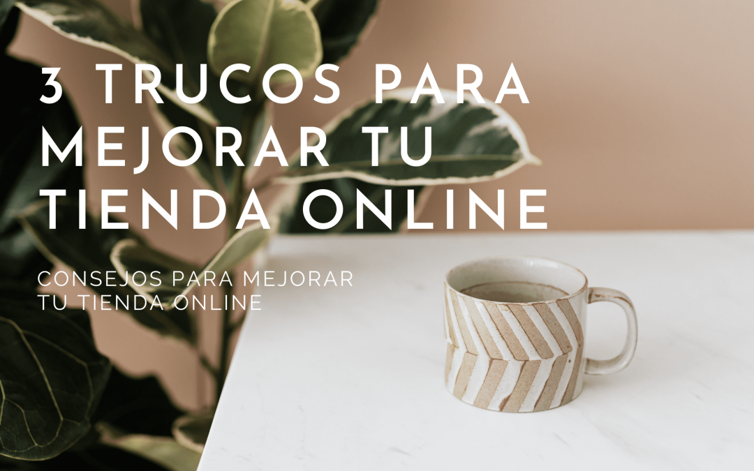3 trucos para mejorar tu tienda online